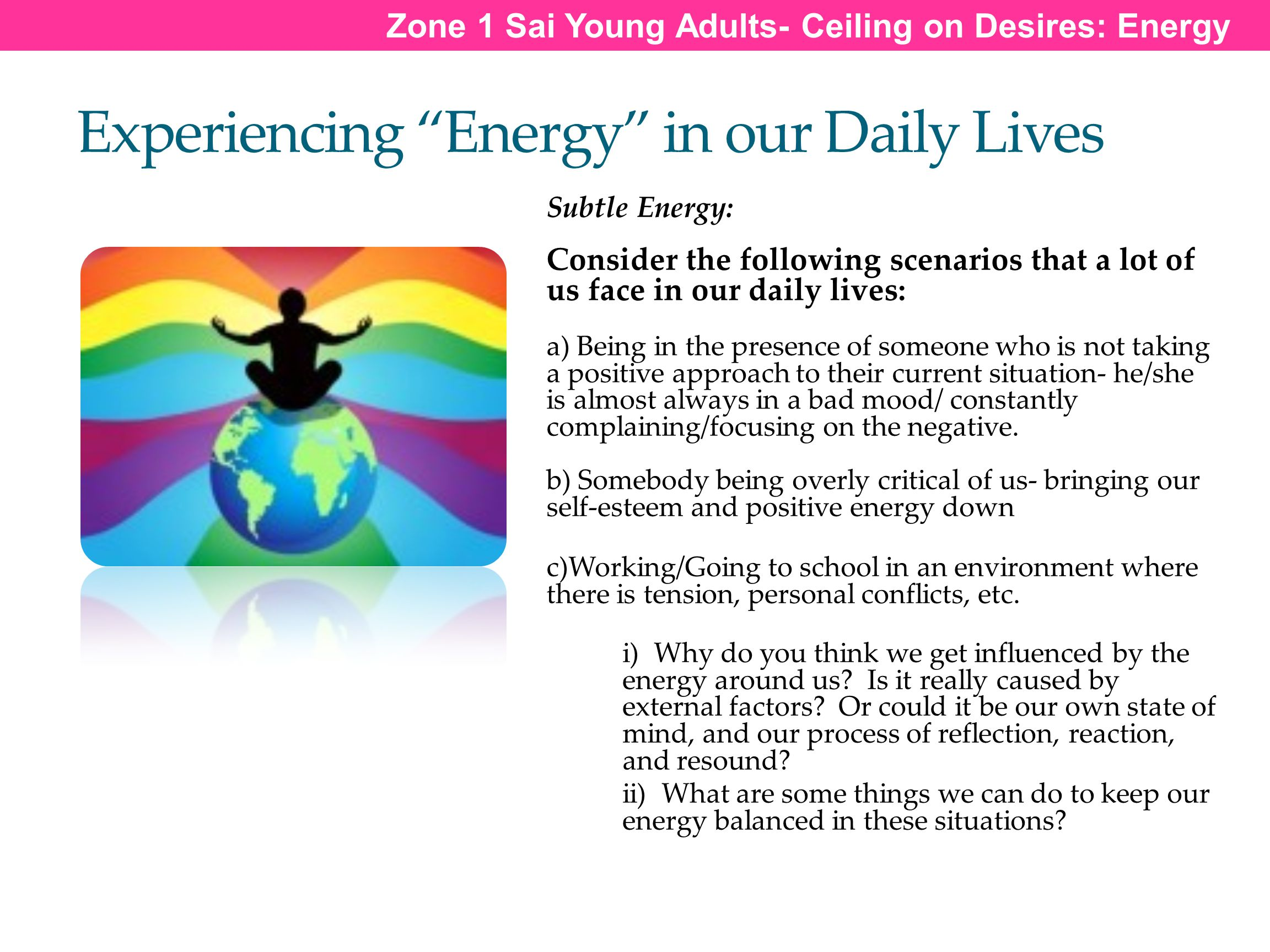 "Experiencing ""Energy"" in our Daily Lives Subtle Energy: Consider the following scenarios that a lot of us face in our daily lives: a) Being in the pre"