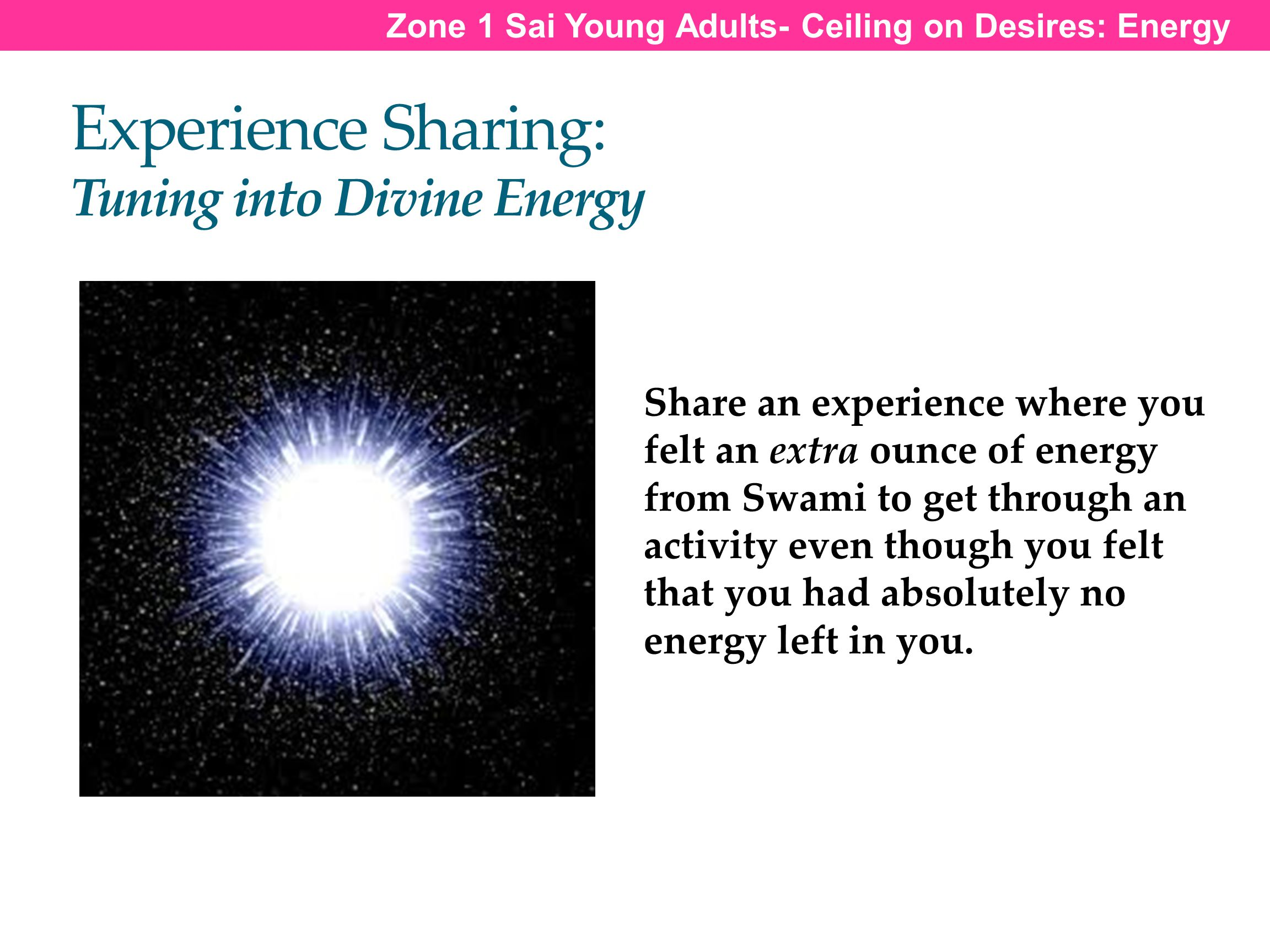 Experience Sharing: Tuning into Divine Energy Share an experience where you felt an extra ounce of energy from Swami to get through an activity even t