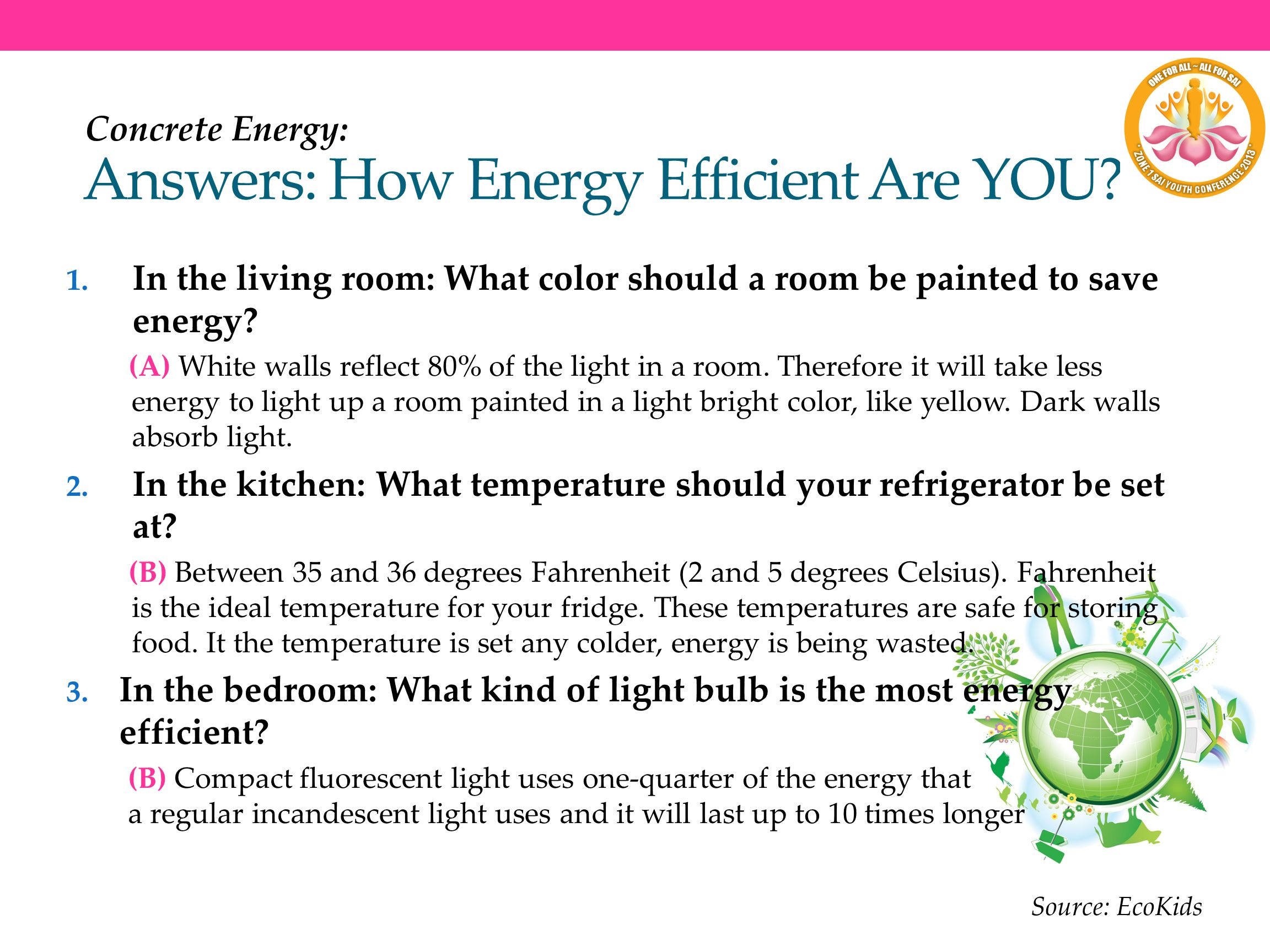 Answers: How Energy Efficient Are YOU? 1. In the living room: What color should a room be painted to save energy? (A) White walls reflect 80% of the l