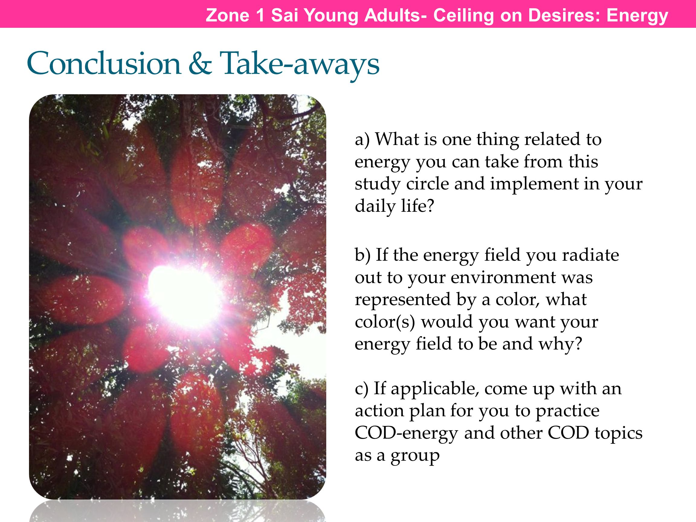 Conclusion & Take-aways a) What is one thing related to energy you can take from this study circle and implement in your daily life? b) If the energy