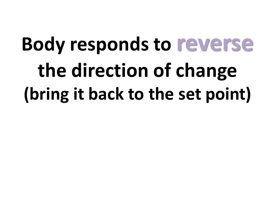 reverse Body responds to reverse the direction of change (bring it back to the set point)
