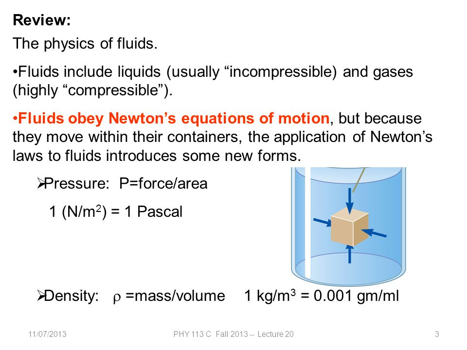 11/07/2013PHY 113 C Fall 2013 -- Lecture 204 Review of equations describing static fluids in terms of pressure P and density  Note that for compressible fluids (such as air), the relationship between pressure and density is more complicated.