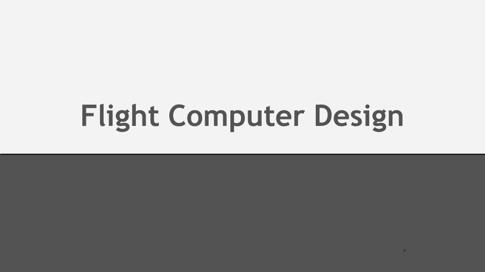 * Flight Computer Design