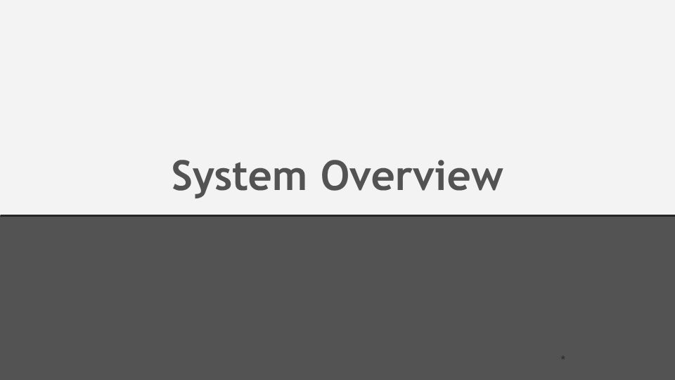 System Overview *
