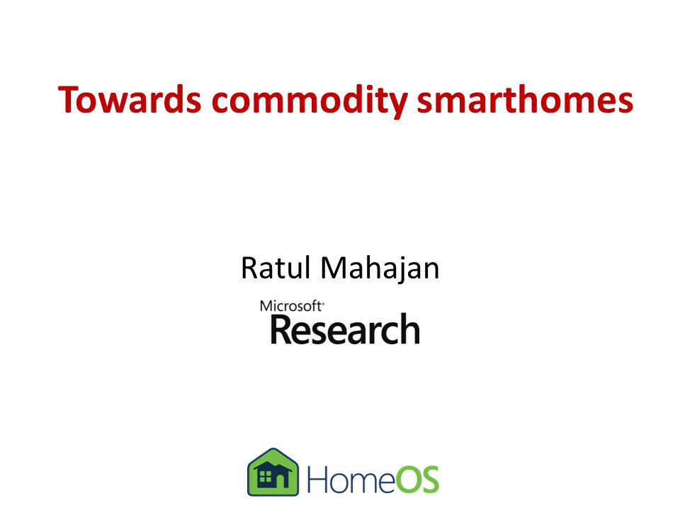 Towards commodity smarthomes Ratul Mahajan
