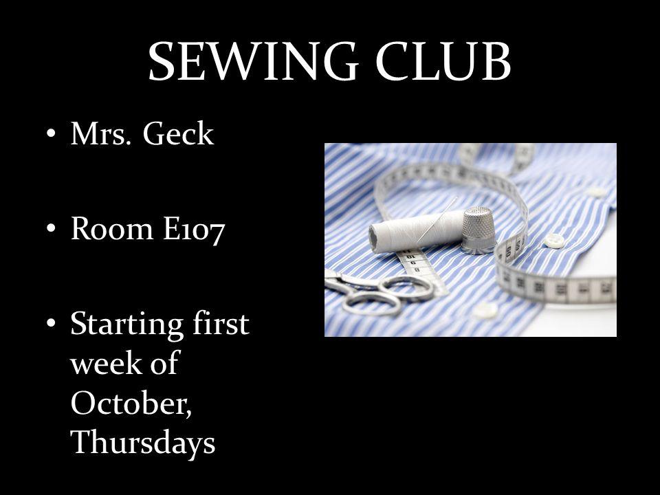 SEWING CLUB Mrs. Geck Room E107 Starting first week of October, Thursdays