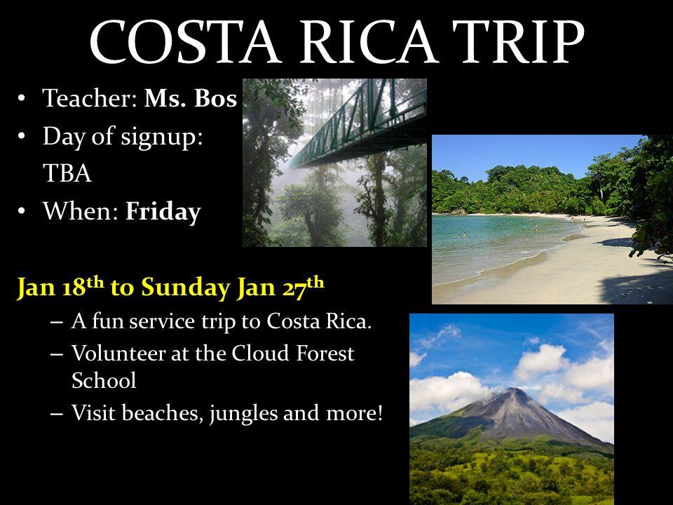 COSTA RICA TRIP Teacher: Ms.