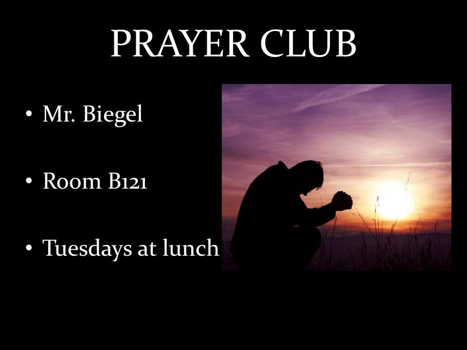 PRAYER CLUB Mr. Biegel Room B121 Tuesdays at lunch
