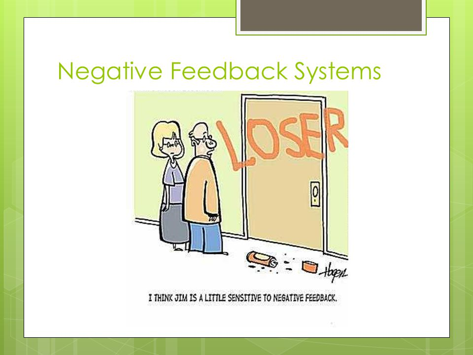 Negative Feedback: Maintaining Homeostasis  System has a set point (ideal level) and sensors that detect changes…  If it drops below set point, something is produced…  If it exceeds that level, production stops…  Examples:  Thermostat  Toilet