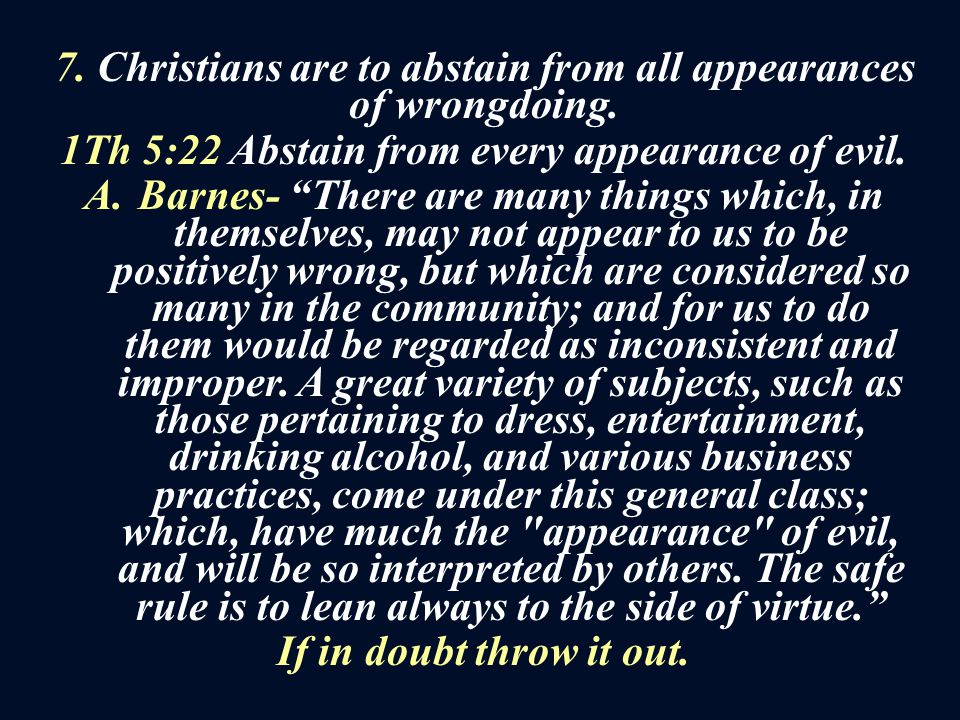 7. Christians are to abstain from all appearances of wrongdoing.