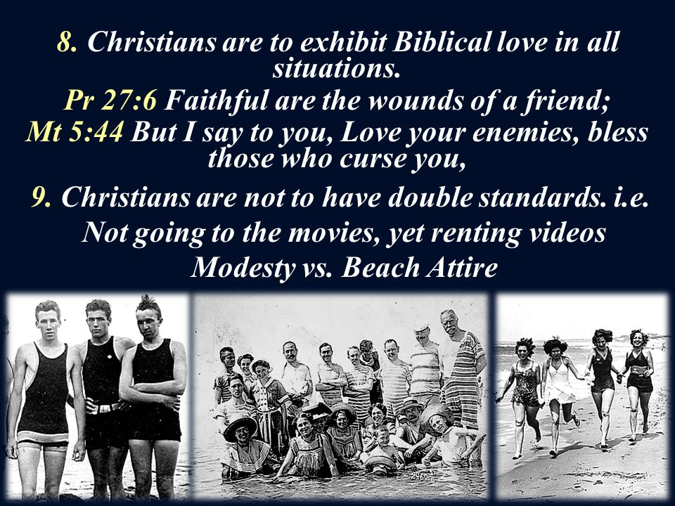 8. Christians are to exhibit Biblical love in all situations.