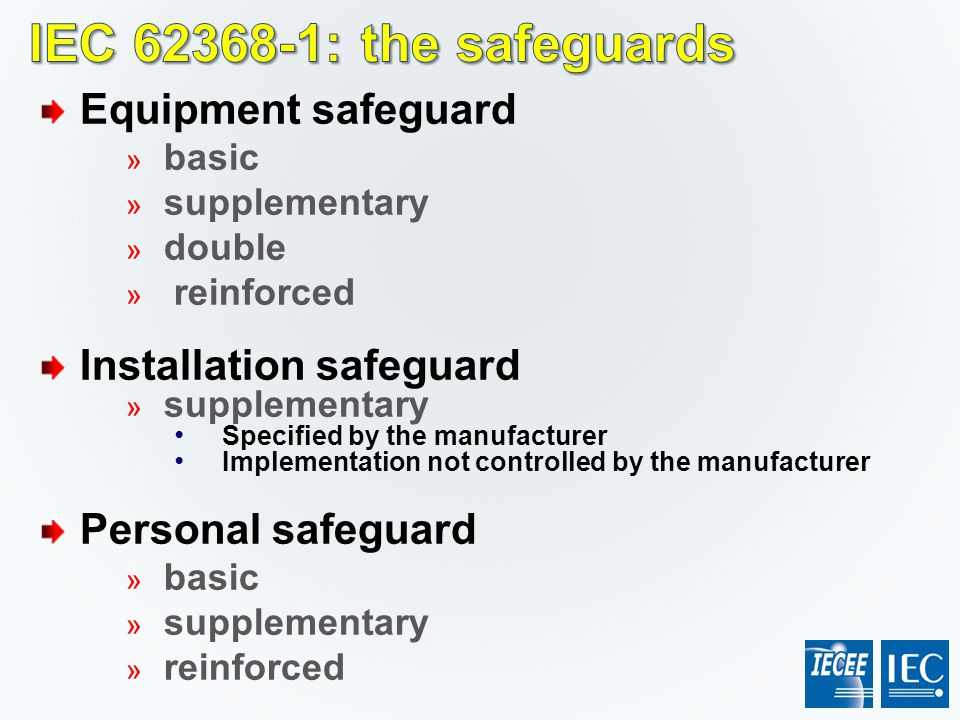 Equipment safeguard » basic » supplementary » double » reinforced Installation safeguard » supplementary Specified by the manufacturer Implementation