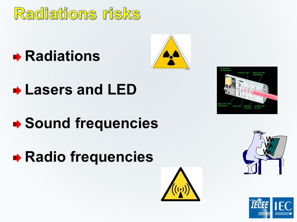 Radiations Lasers and LED Sound frequencies Radio frequencies