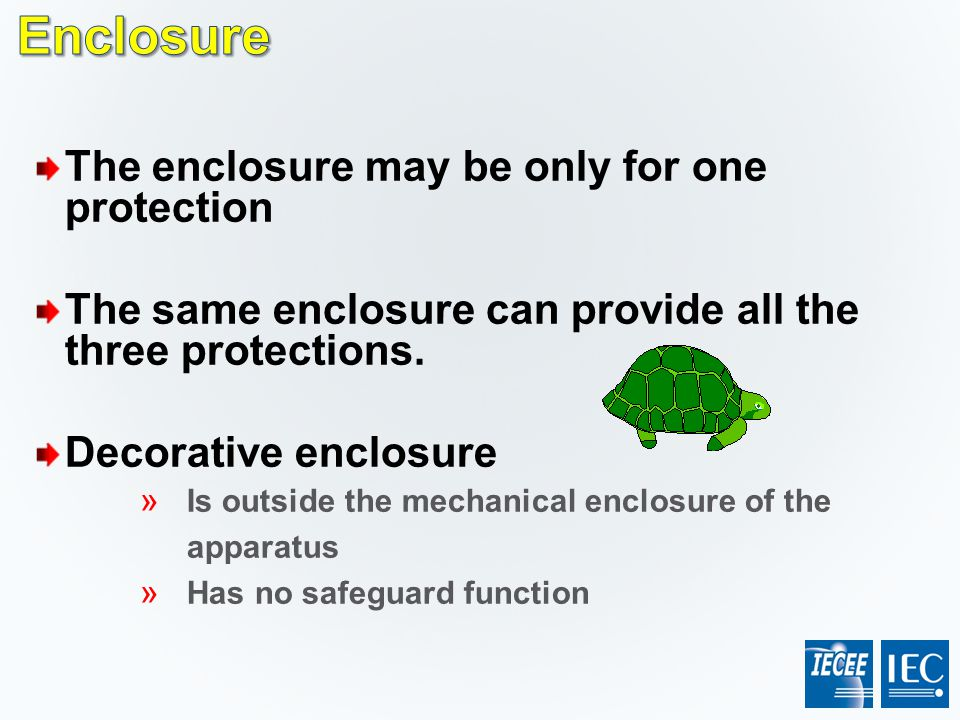 The enclosure may be only for one protection The same enclosure can provide all the three protections. Decorative enclosure » Is outside the mechanica