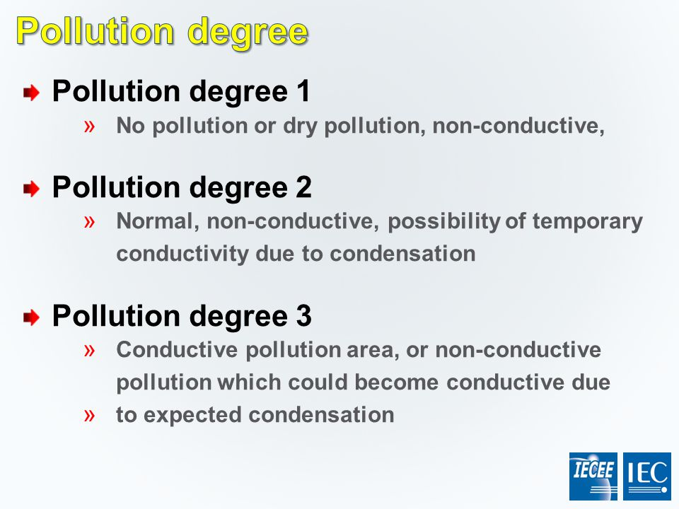 Pollution degree 1 » No pollution or dry pollution, non-conductive, Pollution degree 2 » Normal, non-conductive, possibility of temporary conductivity