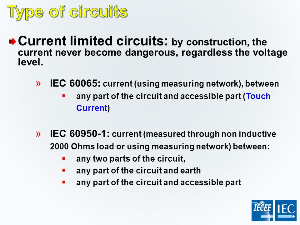 Current limited circuits: by construction, the current never become dangerous, regardless the voltage level. » IEC 60065: current (using measuring net