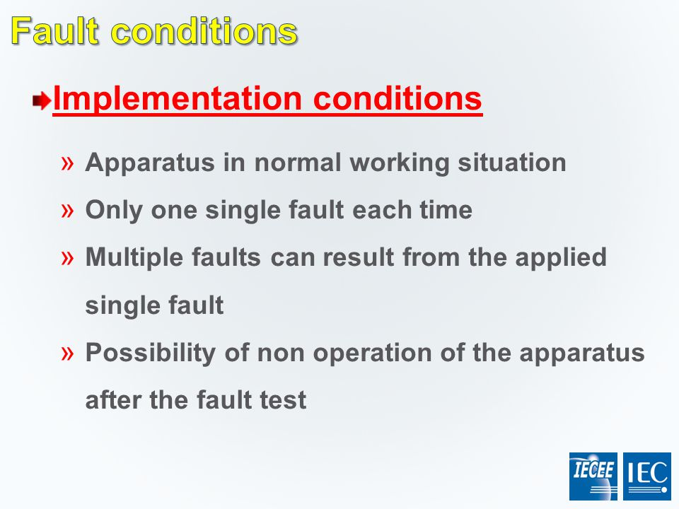 Implementation conditions » Apparatus in normal working situation » Only one single fault each time » Multiple faults can result from the applied sing