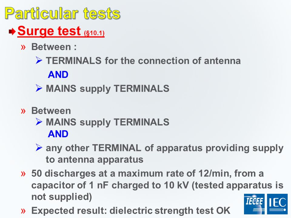 Surge test (§10.1) » Between :  TERMINALS for the connection of antenna AND  MAINS supply TERMINALS » Between  MAINS supply TERMINALS AND  any oth