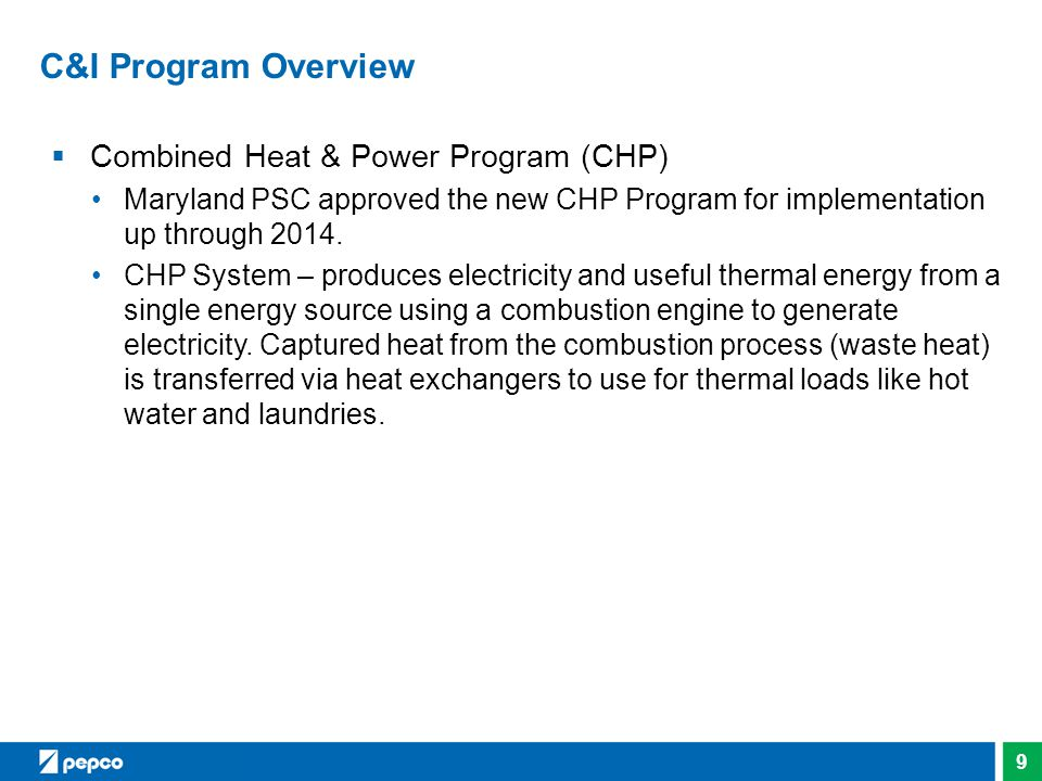 10 C&I Program Overview  Combined Heat & Power Program CHP can be installed in hospitals, college campuses, apartment buildings, schools, factories, hotels and convention centers.