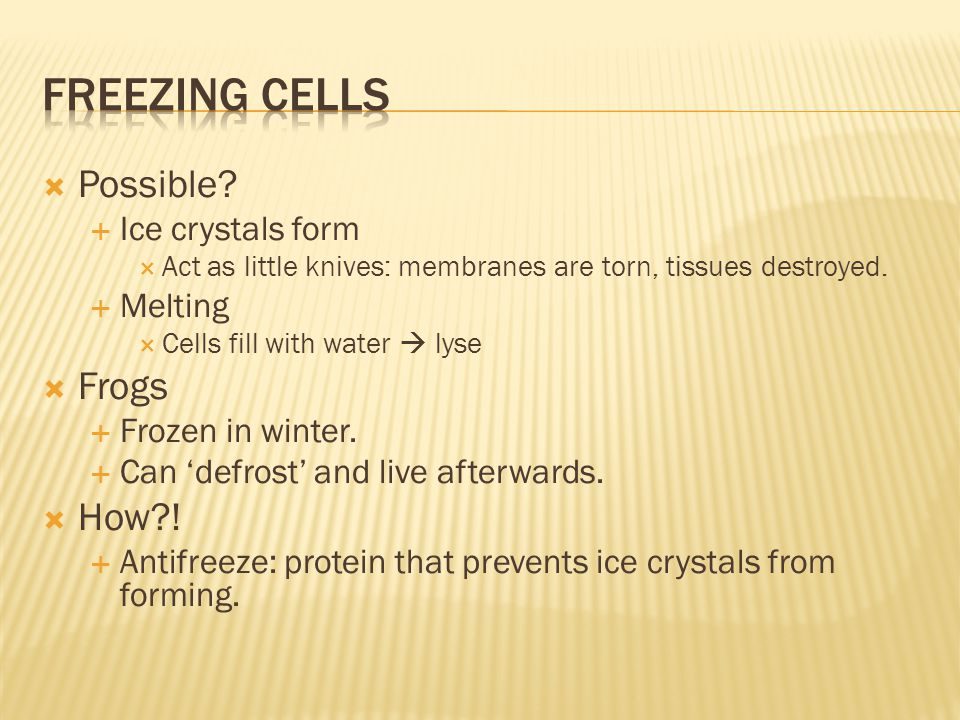 Possible.  Ice crystals form  Act as little knives: membranes are torn, tissues destroyed.