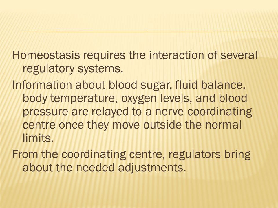 Homeostasis requires the interaction of several regulatory systems.