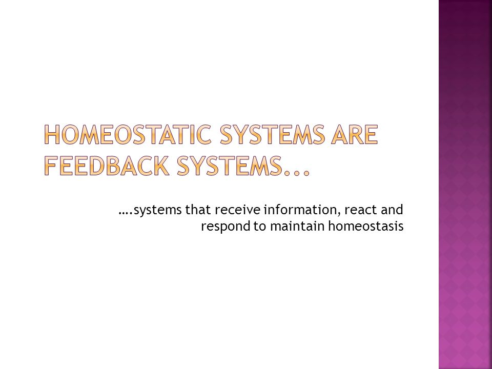 ….systems that receive information, react and respond to maintain homeostasis