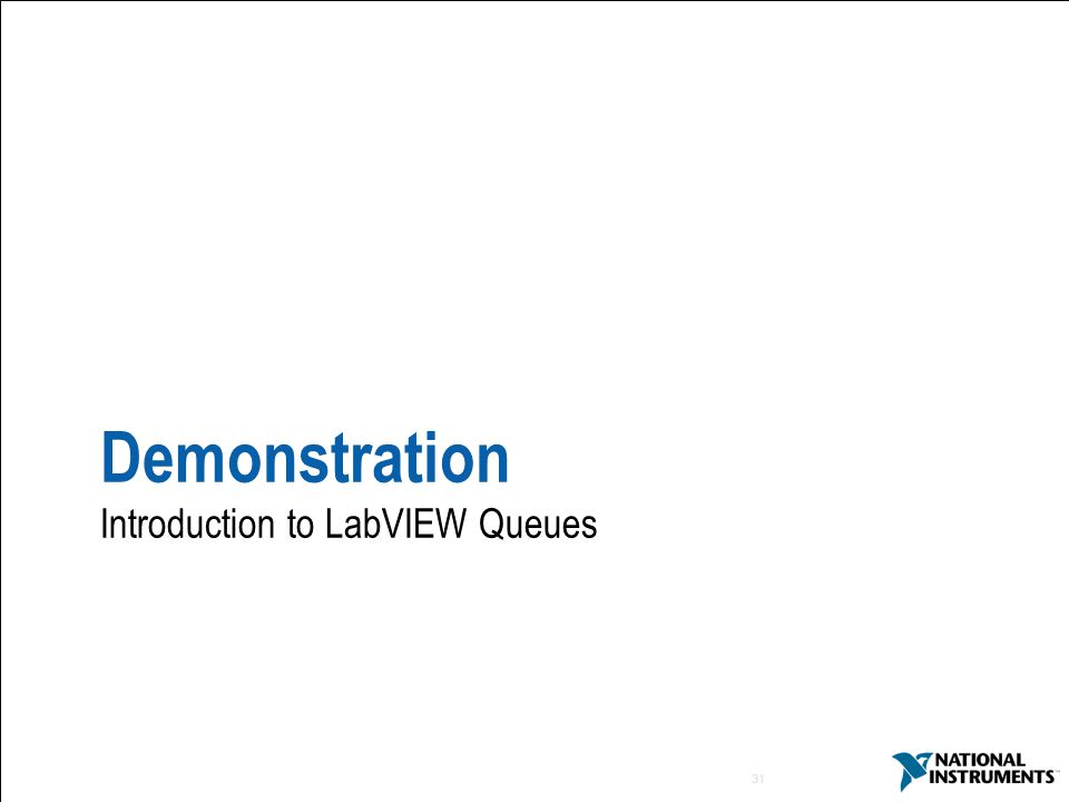 31 Demonstration Introduction to LabVIEW Queues