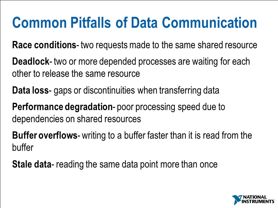6 Common Pitfalls of Data Communication Race conditions - two requests made to the same shared resource Deadlock - two or more depended processes are