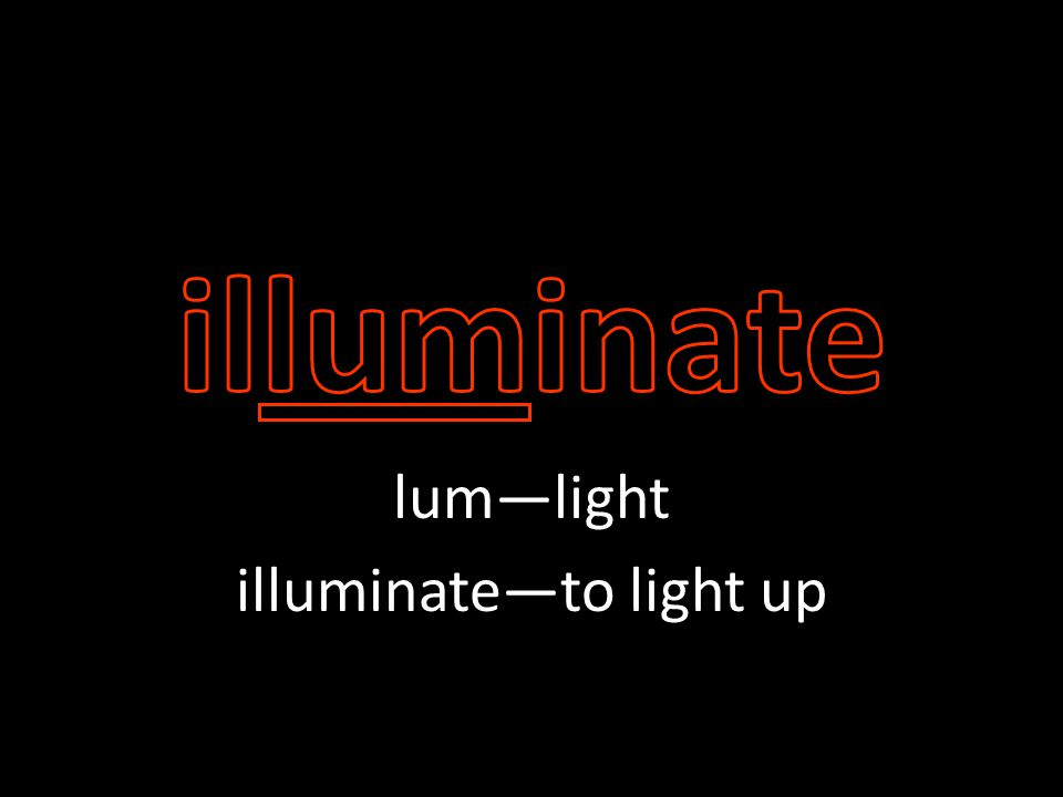 lum—light illuminate—to light up