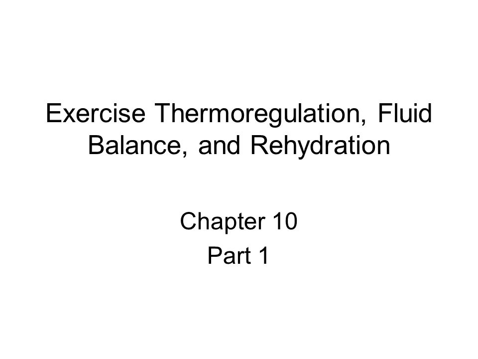 Exercise Thermoregulation, Fluid Balance, and Rehydration Chapter 10 Part 1