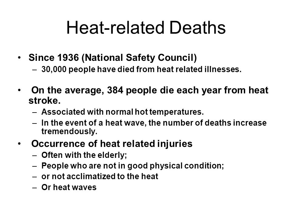 Heat-related Deaths Since 1936 (National Safety Council) –30,000 people have died from heat related illnesses.