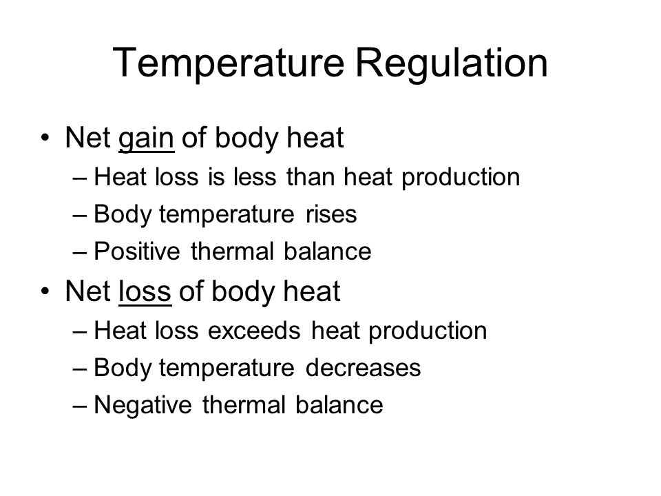 Temperature Regulation Homeotherms (mammals) –Internal body temperature is kept fairly constant Humans are unable to tolerate wide changes Hour to hour, day to day variations < 1 o C Normal temperature: 37 o C Normal range 36.1 – 37.8 o C (97 – 100 o F) –Conversion: Tf = (Tc * 1.8) + 32 –So, if it is 37 o C, Tf = (37 * 1.8) + 32 –66.6 + 32 = 98.6 o F –Heavy exercise, illness, extreme conditions of heat and cold – can push an individual outside this range
