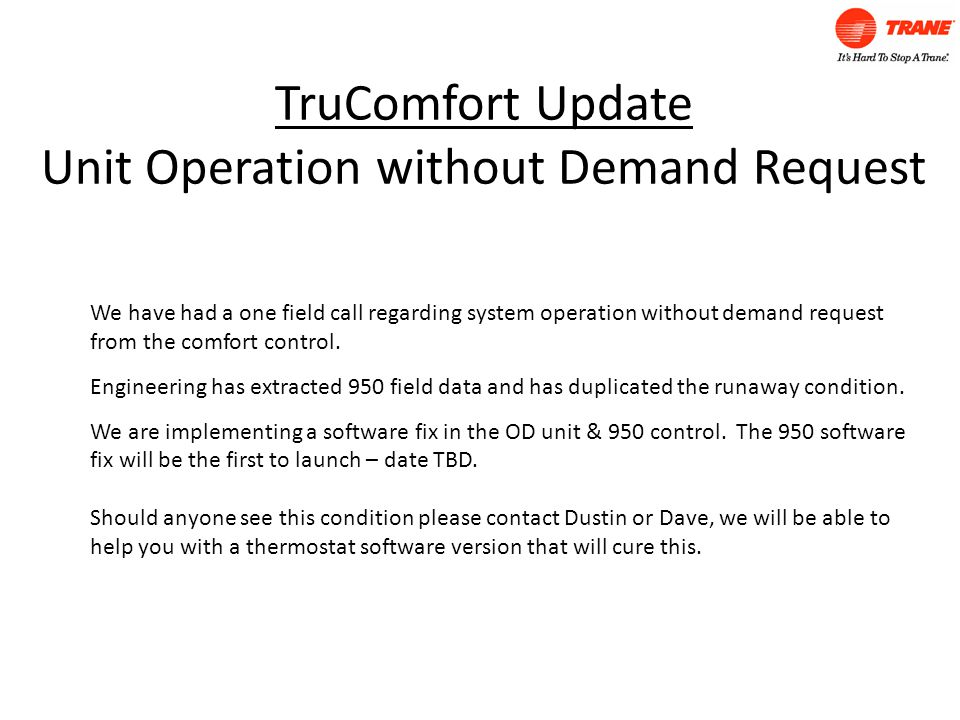 TruComfort Update Unit Operation without Demand Request We have had a one field call regarding system operation without demand request from the comfort control.