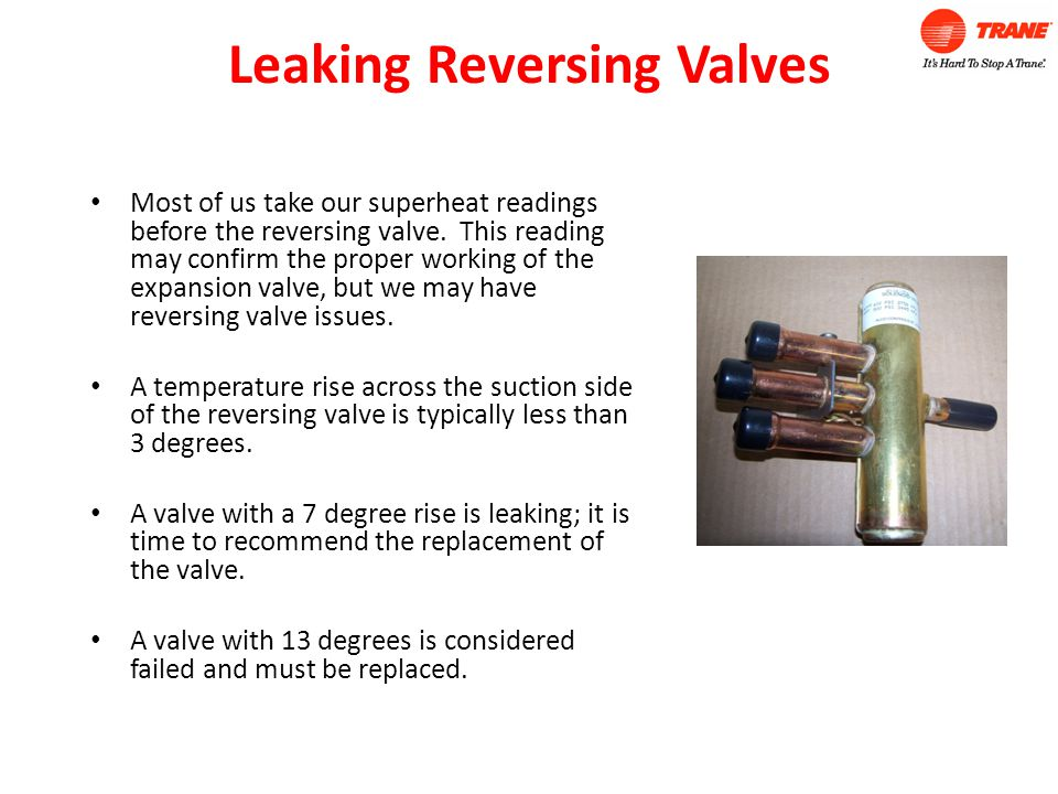 Leaking Reversing Valves Most of us take our superheat readings before the reversing valve.