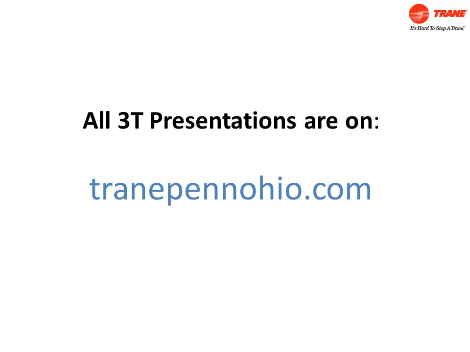 All 3T Presentations are on: tranepennohio.com