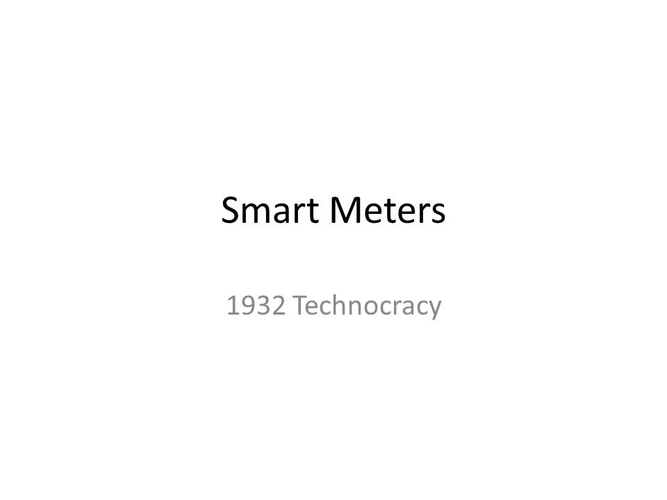 Smart Meters 1932 Technocracy