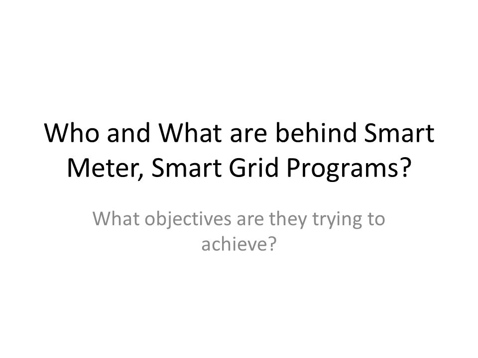 Who and What are behind Smart Meter, Smart Grid Programs.