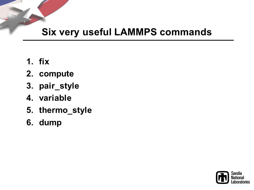 Six very useful LAMMPS commands 1.fix 2.compute 3.pair_style 4.variable 5.thermo_style 6.dump