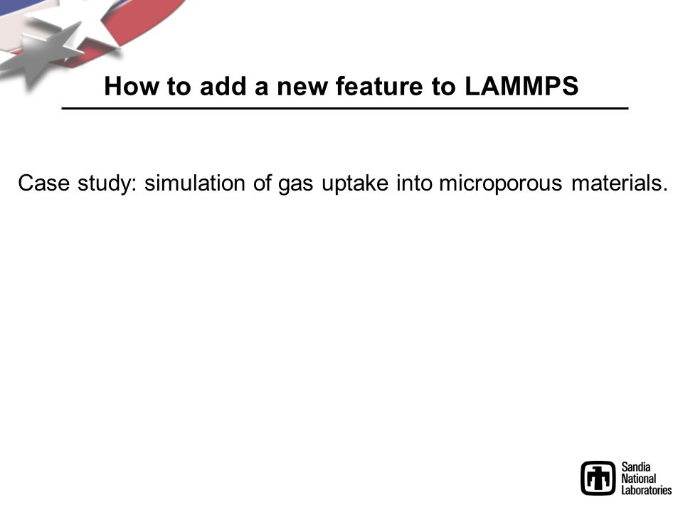 How to add a new feature to LAMMPS Case study: simulation of gas uptake into microporous materials.