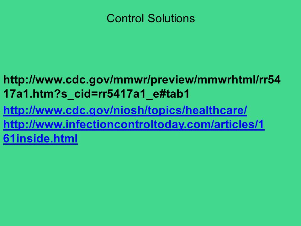 http://www.cdc.gov/mmwr/preview/mmwrhtml/rr54 17a1.htm?s_cid=rr5417a1_e#tab1 http://www.cdc.gov/niosh/topics/healthcare/ http://www.infectioncontrolto