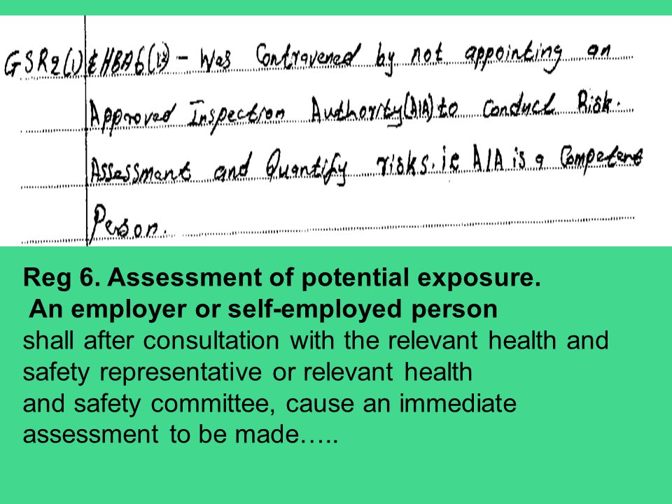 Reg 6. Assessment of potential exposure. An employer or self-employed person shall after consultation with the relevant health and safety representati