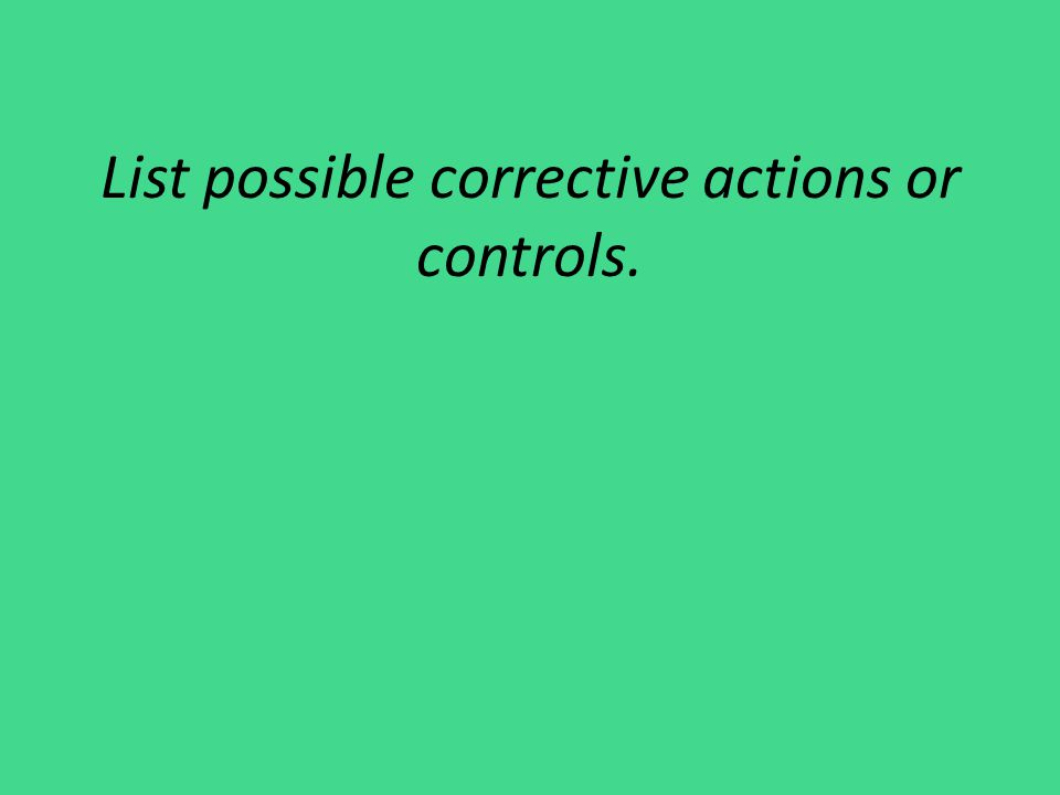 List possible corrective actions or controls.