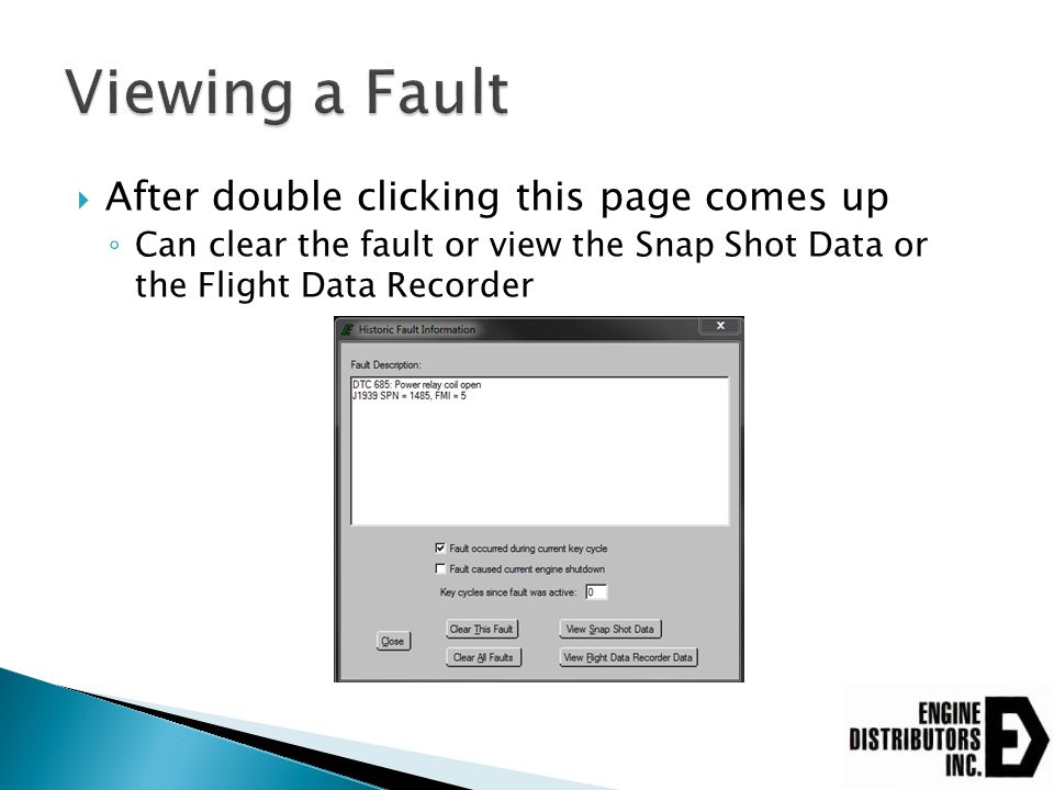  After double clicking this page comes up ◦ Can clear the fault or view the Snap Shot Data or the Flight Data Recorder