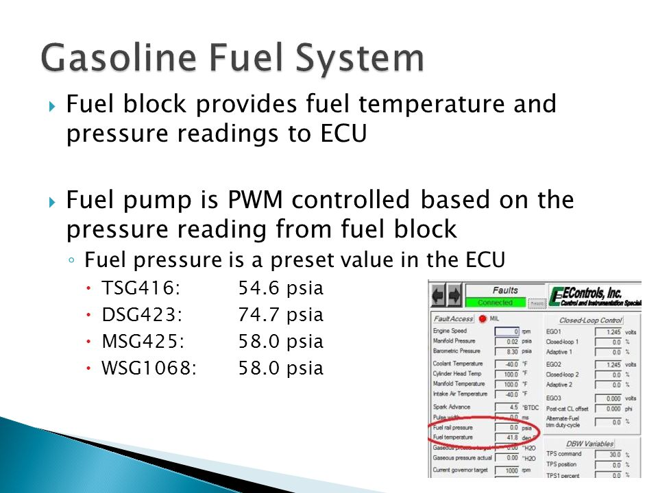  Fuel block provides fuel temperature and pressure readings to ECU  Fuel pump is PWM controlled based on the pressure reading from fuel block ◦ Fuel