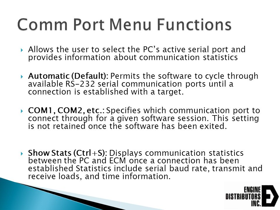  Allows the user to select the PC's active serial port and provides information about communication statistics  Automatic (Default): Permits the sof