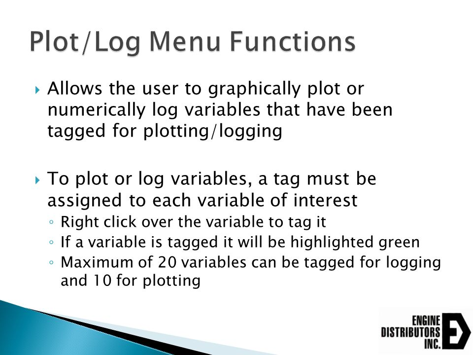 Allows the user to graphically plot or numerically log variables that have been tagged for plotting/logging  To plot or log variables, a tag must b