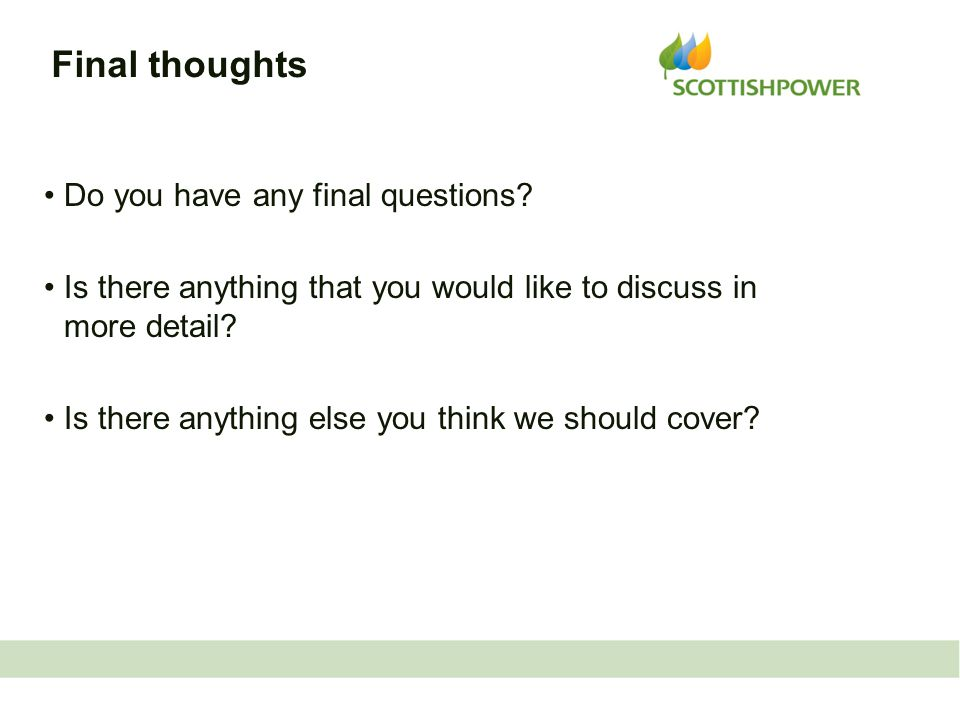 Final thoughts Do you have any final questions.