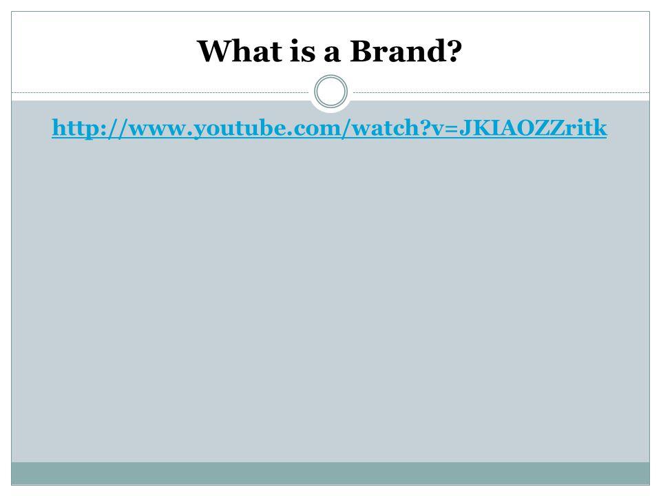 What is a Brand? http://www.youtube.com/watch?v=JKIAOZZritk