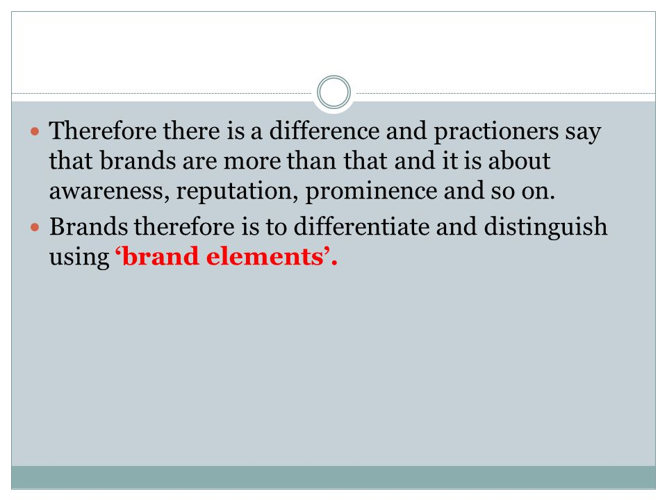 Therefore there is a difference and practioners say that brands are more than that and it is about awareness, reputation, prominence and so on. Brands