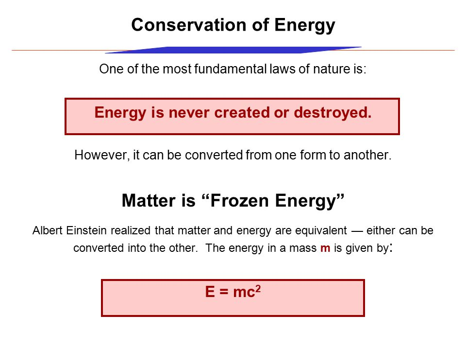 One of the most fundamental laws of nature is: Energy is never created or destroyed.